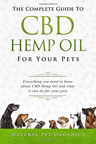 Download The Complete Guide To CBD Hemp Oil For Your Pets: Everything You Need To Know About CBD Hemp Oil And What It Can Do For Your Pets PDF