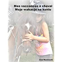Mes vacances à cheval.: Moje wakacje na koniu. (French Edition)