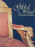 Gilded Wood, History and Conservation, Foundation of the American Institute for Conservation of Historic and Artistic Works, 0932087213