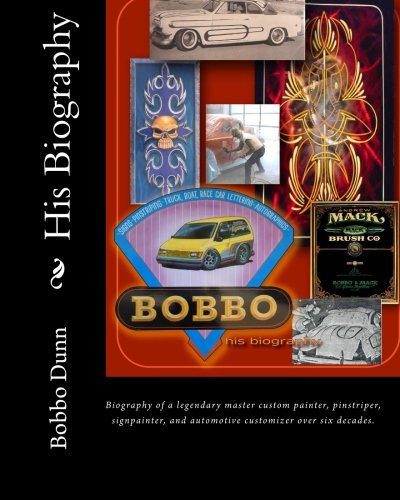 Bobbo  his biography: Biography of a legendary master custom painter, pinstriper, signpainter, and automotive customizer over six decades.