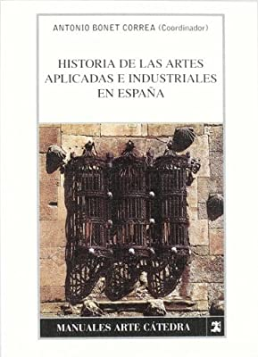 Historia de las artes aplicadas e industriales en España Manuales Arte Cátedra: Amazon.es: Bonet Correa, Antonio: Libros
