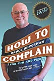 How To Complain For Fun And Profit: The Best Guide Ever To Writing Complaint Letters.