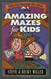 Amazing Mazes for Kids, Steve Miller and Becky Miller, 1565078462