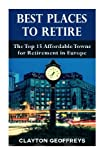Best Places to Retire: The Top 15 Affordable Towns for Retirement in Europe (Retirement Books)