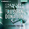 The Russian Donation: Dr. Hoffman, Book 1 Audiobook by Christoph Spielberg Narrated by Michael Page