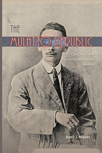 The Mulatto Republic: Class, Race, and Dominican National Identity