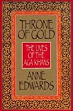 Throne of Gold: The Lives of the Aga Khans by Edwards, Anne Published by William Morrow & Co 1st (first) edition (1996) Hardcover