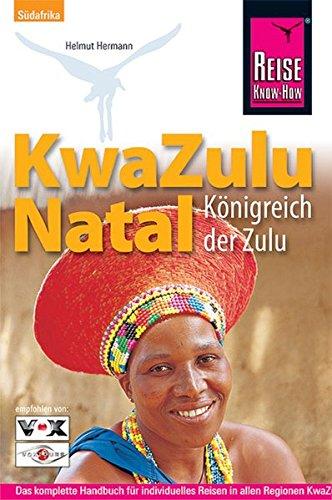 KwaZulu Natal: Königreich der Zulu. Handbuch für individuelles Entdecken (Reise Know How)