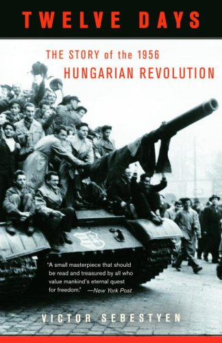 Twelve Days: The Story of the 1956 Hungarian Revolution