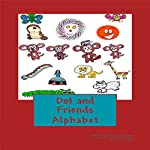 Dot and Friends Alphabet | Philip R. Harrison