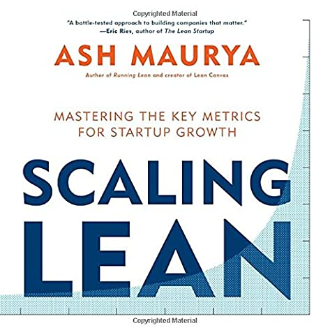 Scaling Lean: Mastering the Key Metrics for Startup Growth (Lean Start Up Book)
