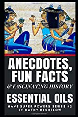 Anecdotes, Fun Facts & Fascinating History: Essential Oils Have Super Powers Series #2 Paperback
