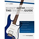 Beginner'S Guitar Lessons: The Essential Guide: The Quickest Way To Learn To Play