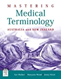Mastering Medical Terminology : Australia and New Zealand, Walker, Sue and Wood, Maryann, 0729541118
