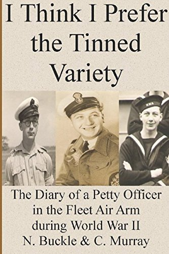 I Think I Prefer the Tinned Variety: The Diary of a Petty Officer in the Fleet Air Arm during World War II (Officer Buckle)