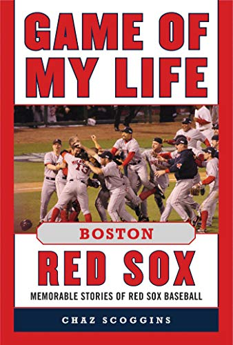 Game of My Life Boston Red Sox: Memorable Stories of Red Sox Baseball ()