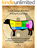 Cook Ding's Kitchen: A Kung Fu Carry Out Practical Daoism in Everyday life A Personal Exploration of Daoism, Aikido, Taijiquan and Life in General