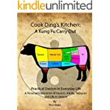 Cook Ding's Kitchen: A Kung Fu Carry Out Practical Daoism in Everyday life A Personal Exploration of Daoism, Aikido, Taijiqua