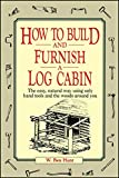 how to build a fireplace How to Build and Furnish a Log Cabin: The Easy, Natural Way using Only Hand Tools and the Woods Around You