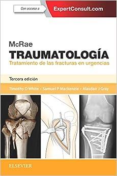 Mcrae. Traumatología. Tratamiento De Las Fracturas En Urgencias + Expertconsult - 3ª Edición por Timothy O White Bmedsci  Mbchb  Frcsed (tr & Orth)  Md epub
