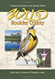 img - for Wild Boulder County: A Seasonal Guide to the Natural World (The Pruett Series) by Ruth Carol Cushman (2009-08-15) book / textbook / text book