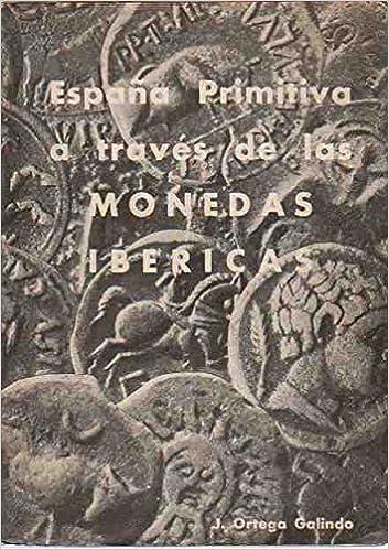 LA ESPAÑA PRIMITIVA A TRAVES DE LAS MONEDAS IBERICAS.: Amazon.es: ORTEGA GALINDO, Julio.: Libros
