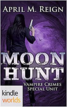 Vampire for Hire: Moon Hunt (Kindle Worlds Novella) (Vampire Crimes Special Unit Book 1) by [Reign, April M.]