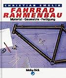 Fahrrad- Rahmenbau. Material, Geometrie, Fertigung