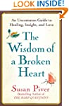 The Wisdom of a Broken Heart: An Unco...