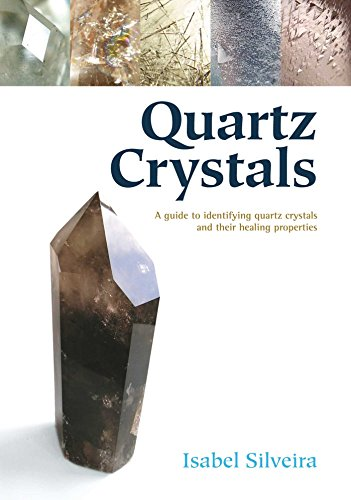 (Quartz Crystals: A Guide to Identifying Quartz Crystals and Their Healing Properties, Including the Many Types of Clear Quartz)