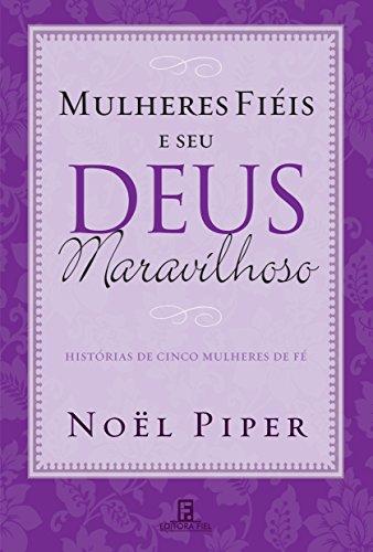 Mulheres Fiéis e seu Deus Maravilhoso: Histórias de cinco mulheres de fé
