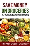 Save Money on Groceries: By Going Back to Basics