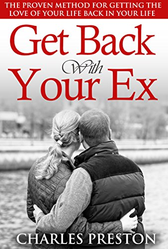 Get Back With Your Ex: The Proven Method for Getting the
