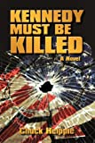 Kennedy Must Be Killed, Chuck Helppie, 1440185204