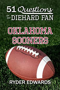 51 QUESTIONS FOR THE DIEHARD FAN: OKLAHOMA SOONERS by [Edwards, Ryder ]