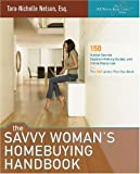 The Savvy Woman's Homebuying Handbook: 150 Insider Secrets, Decision-Making Guides and Online Resources, plus the ONE Action Plan You Need