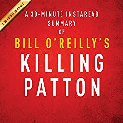 Bill O'Reilly and Martin Dugard's Killing Patton: The Strange Death of World War II's Most Audacious General