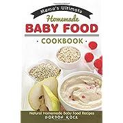 Mama's Ultimate Homemade Baby Food Cookbook: Natural Homemade Baby Food Recipes