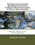 365 Multiplication Worksheets with 5-Digit Multiplicands, 4-Digit Multipliers: Math Practice Workbook (365 Days Math Multiplication Series) (Volume 14)