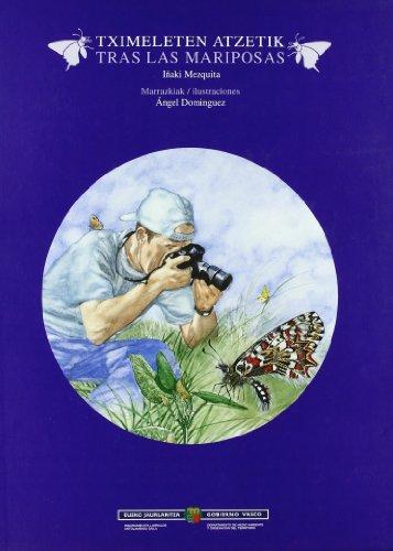 Descargar Libro Tximeleten Atzetik = Tras Las Mariposas Iñaki Mezquita Aranburu