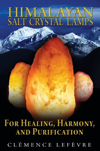 (Himalayan Salt Crystal Lamps: For Healing, Harmony, and Purification by Clémence Lefèvre (2009-10-15))
