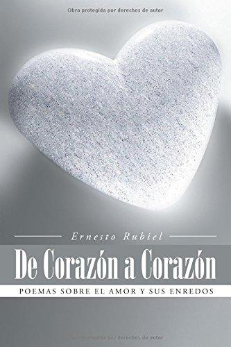 De Corazon a Corazon: Poemas sobre el amor y sus enredos (Spanish Edition) [Ernesto Rubiel] (Tapa Blanda)