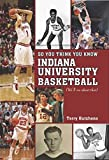 So You Think You Know Indiana University Basdketball: Your Guide to All Things Hoosier Basketball