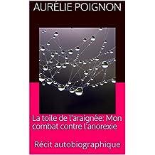 La toile de l'araignée: Mon combat contre l'anorexie: Récit autobiographique (French Edition)