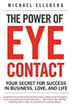 The Power of Eye Contact: Your Secret for Success in Business, Love, and Life