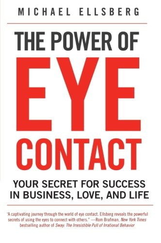 The Power of Eye Contact: Your Secret for Success in Business, Love, and Life [Michael Ellsberg] (Tapa Blanda)