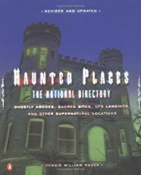 Haunted Places: The National Directory: Ghostly Abodes, Sacred Sites, UFO Landings and Other Supernatural Locations by Hauck, Dennis William (2002) Paperback