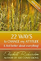 22 Ways To Change My Attitude: and feel better about everything