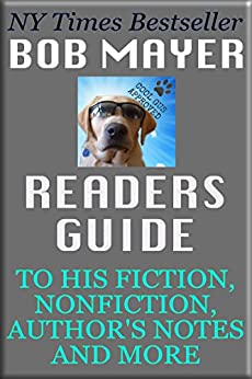 Bob Mayer's Readers Guide: His Fiction, Non-fiction, Author's notes and more by [Mayer, Bob]