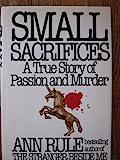 Small Sacrifices, Ann Rule, 0453005403